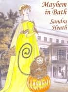 Mayhem in Bath ebook by Sandra Heath