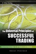 The Universal Principles of Successful Trading ebook by Brent Penfold