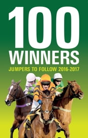 100 Winners: Jumpers to Follow 2016-2017 ebook by Rodney Pettinga,World
