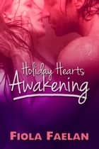 Holiday Hearts Awakening ebook by Fiola Faelan