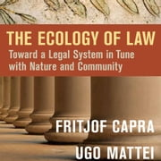 The Ecology of Law - Toward a Legal System in Tune with Nature and Community audiobook by Fritjof Capra, Ugo Mattei