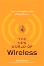 The New World of Wireless - How to Compete in the 4G Revolution ebook by Scott T. Snyder