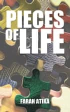 PIECES OF LIFE ebook by Farah Atika
