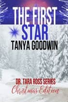 The First Star- Dr. Tara Ross Series Christmas Edition ebook by Tanya Goodwin