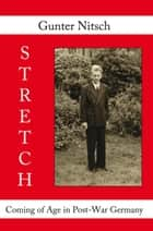 Stretch - Coming of Age in Post-War Germany ebook by Gunter Nitsch