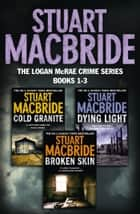 Logan McRae Crime Series Books 1-3: Cold Granite, Dying Light, Broken Skin (Logan McRae) ebook by Stuart Macbride