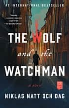 The Wolf and the Watchman - A Novel ebook by Niklas Natt och Dag