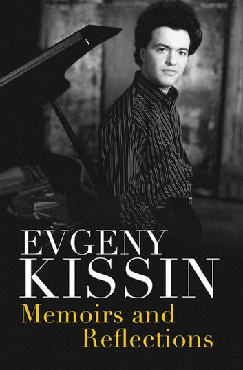 Memoirs and Reflections eBook by Evgeny Kissin
