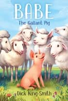 Babe: The Gallant Pig ebook by Dick King-Smith, Melissa Manwill