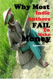 Why Most Indie Authors Fail To Make Money ebook by Agnes Musa