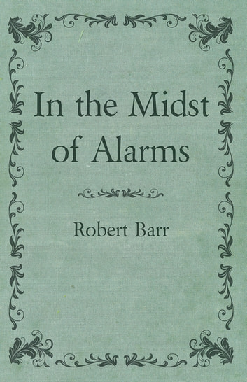 In the Midst of Alarms ebook by Robert Barr