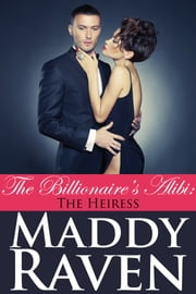 The Billionaire's Alibi: The Heiress (The Billionaire's Alibi #7) ebook by Maddy Raven