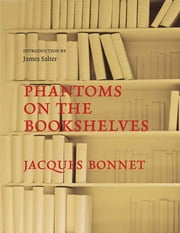 Phantoms on the Bookshelves ebook by Jacques Bonnet, James Salter
