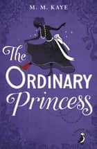 The Ordinary Princess ebook by M M Kaye