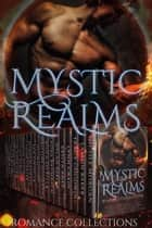 Mystic Realms - A Limited Edition Collection of Paranormal & Urban Fantasy Romances ebook by Nicole Morgan, Tamsin Baker, Tracy Goodwin,...