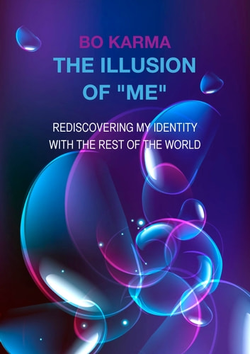 "The Illusion of ""Me"" - Rediscovering My Identity with the Rest of the World ebook by Bo Karma"