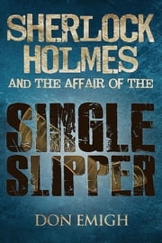 Sherlock Holmes and The Affair of The Single Slipper ebook by Don Emigh