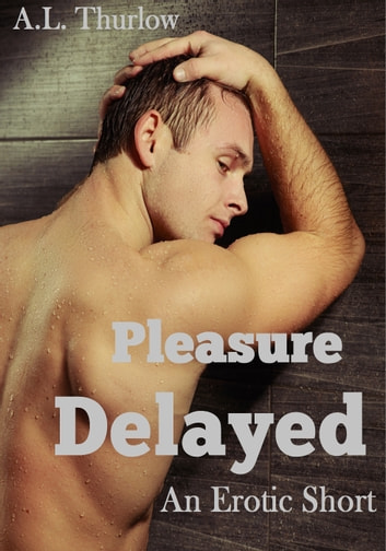 Pleasure Delayed - An Erotic Short ebook by A.L. Thurlow