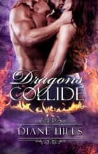 Paranormal Shifter Romance Dragons' Collide BBW Dragon Shifter Paranormal Romance - The Dimensions of Light, #1 ebook by Diane Hills