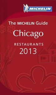 MICHELIN Guide Chicago 2013 - Restaurants & Hotels ebook by Michelin Travel & Lifestyle