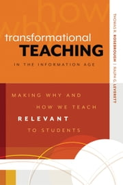 Transformational Teaching in the Information Age - Making Why and How We Teach Relevant to Students ebook by Thomas R. Rosebrough,Ralph G. Leverett