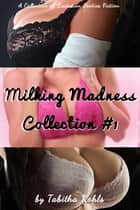 Milking Madness Collection #1 ebook by