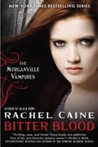 Bitter Blood - The Morganville Vampires ebook by Rachel Caine
