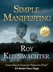 Simple Manifesting ebook by Roy E. Klienwachter