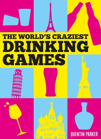 The World's Craziest Drinking Games ebook by Quentin Parker