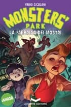 Monsters Park - La fabbrica dei mostri eBook by Fabio Cicolani