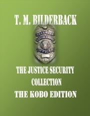 The Justice Security Collection - The Kobo Edition ebook by T. M. Bilderback