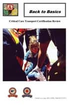 Back To Basics - Critical Care Transport Certification Review ebook by Orchid Lee Lopez
