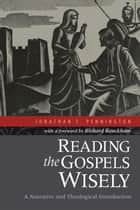 Reading the Gospels Wisely ebook by Jonathan T. Pennington