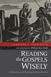 Reading the Gospels Wisely - A Narrative and Theological Introduction ebook by Jonathan T. Pennington