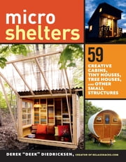 "Microshelters - 59 Creative Cabins, Tiny Houses, Tree Houses, and Other Small Structures ebook by Derek ""Deek"" Diedricksen"