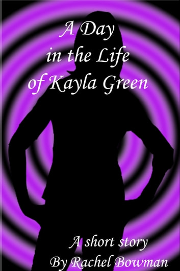 A Day in the Life of Kayla Green ebook by Rachel Bowman