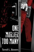 One Murder Too Many ebook by Terrell Bowers