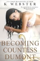Becoming Countess Dumont ebook by K Webster