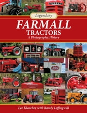 Legendary Farmall Tractors - A Photographic History ebook by Lee Klancher,Randy Leffingwell