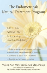 Endometriosis Natural Treatment Program, The ebook by Valerie Ann Worwood, Julia Stonehouse