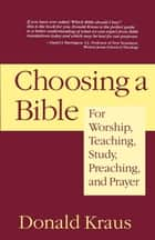 Choosing a Bible - For Worship, Teaching, Study, Preaching, and Prayer ebook by Donald Kraus