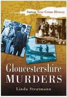 Gloucestershire Murders ebook by Linda Stratmann