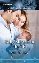 Baby Miracle in the ER ebook by Sue MacKay