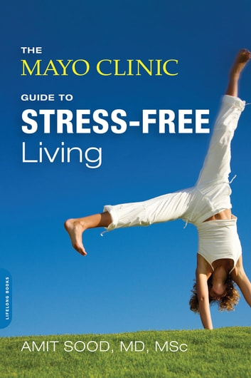 The Mayo Clinic Guide to Stress-Free Living ebook by Amit Sood,Mayo Clinic