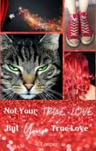 Not Your True Love, But Your True Love ebook by R. Cooper