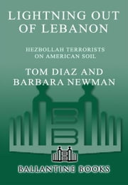 Lightning Out of Lebanon - Hezbollah Terrorists on American Soil ebook by Tom Diaz,Barbara Newman