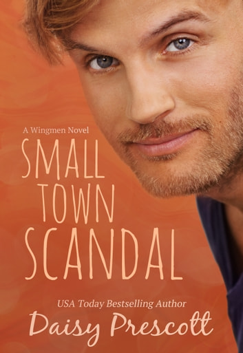 Small Town Scandal - A Wingmen Novel ebook by Daisy Prescott