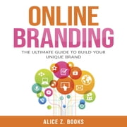 Online Branding: The Ultimate Guide to Build Your Unique Brand audiobook by Alice Z. Books