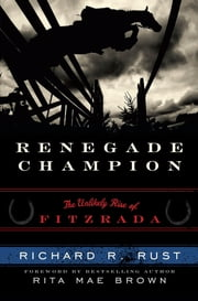 Renegade Champion - The Unlikely Rise of Fitzrada ebook by Richard R. Rust,Rita Mae Brown