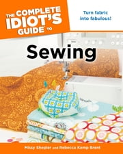 The Complete Idiot's Guide to Sewing ebook by Missy Shepler,Rebecca Brent